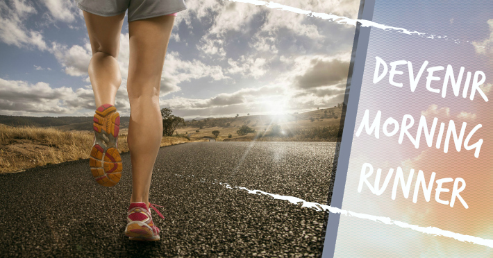 Comment devenir un morning runner bref un coureur du matin ?
