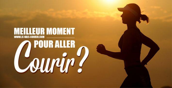 Quel est le meilleur moment de la journée pour aller courir