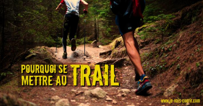 Les bonnes raisons de faire du Trail ou de s'y mettre