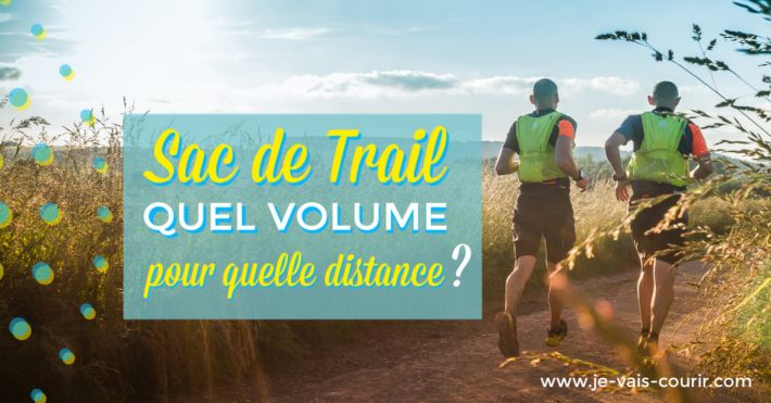 Gilet ou sac de trail quel volume pour quelle distance de course