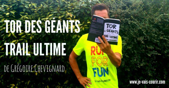 Tor des Géants Trail Ultime - Mon avis sur le livre de Grégoire CHEVIGNARD